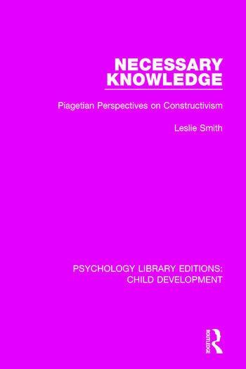 Necessary Knowledge Piagetian Perspectives on Constructivism book cover