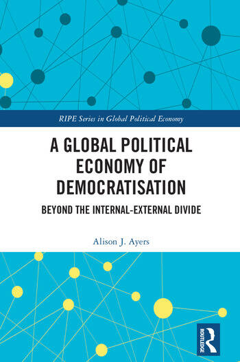 A Global Political Economy of Democratisation Beyond the Internal-External Divide book cover