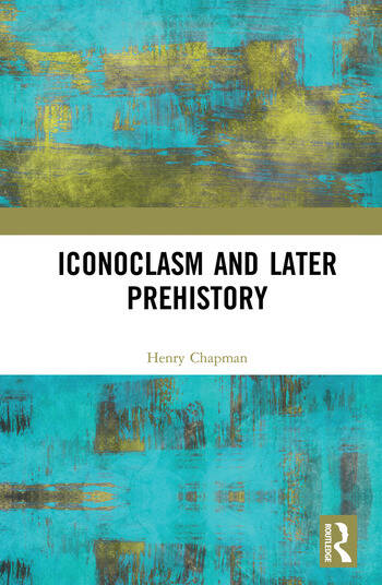 Iconoclasm and Later Prehistory book cover