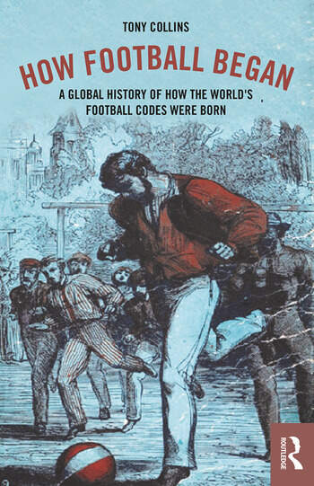 How Football Began A Global History of How the World's Football Codes Were Born book cover