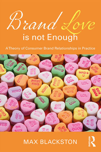 Brand Love is not Enough A Theory of Consumer Brand Relationships in Practice book cover