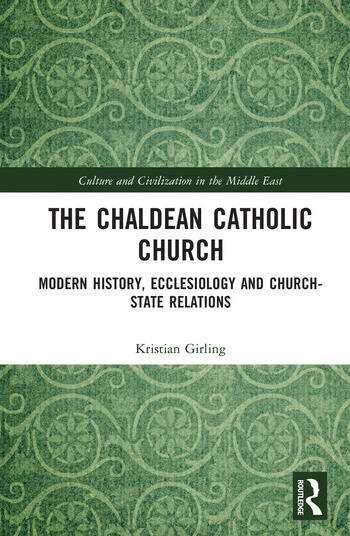 The Chaldean Catholic Church Modern History, Ecclesiology and Church-State Relations book cover