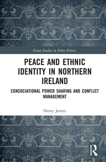 Peace and Ethnic Identity in Northern Ireland Consociational Power Sharing and Conflict Management book cover