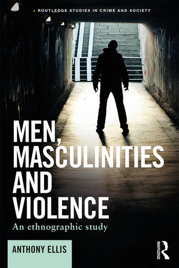 Men, Masculinities and Violence An ethnographic study book cover