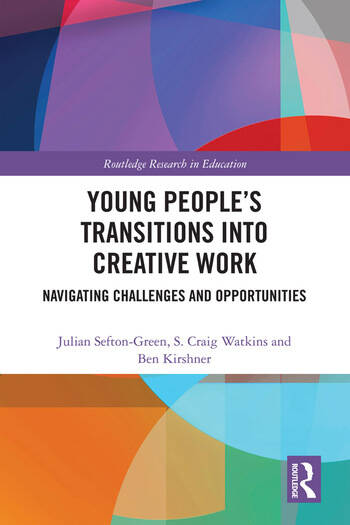Young People's Transitions into Creative Work Navigating Challenges and Opportunities book cover