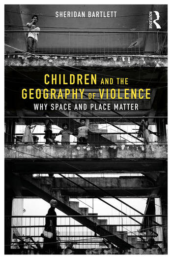 Children and the Geography of Violence Why Space and Place Matter book cover