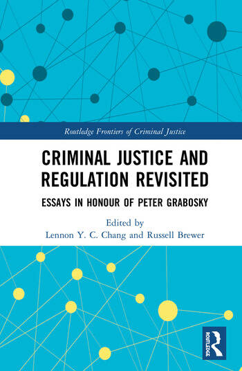 Criminal Justice and Regulation Revisited Essays in Honour of Peter Grabosky book cover