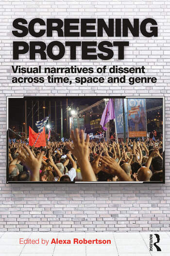 Screening Protest Visual narratives of dissent across time, space and genre book cover