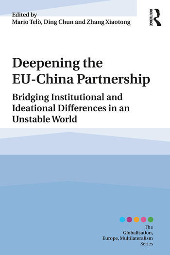 Deepening the EU-China Partnership Bridging Institutional and Ideational Differences in an Unstable World book cover