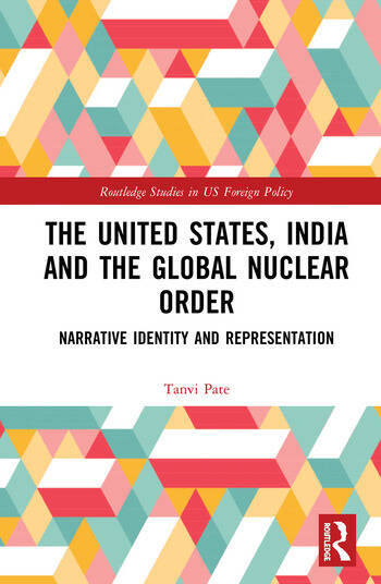 The United States, India and the Global Nuclear Order Narrative Identity and Representation book cover