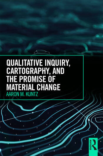 Qualitative Inquiry, Cartography, and the Promise of Material Change book cover