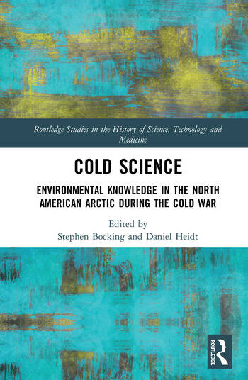 Cold Science Environmental Knowledge in the North American Arctic during the Cold War book cover