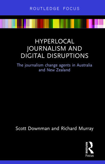 Hyperlocal Journalism and Digital Disruptions The journalism change agents in Australia and New Zealand book cover