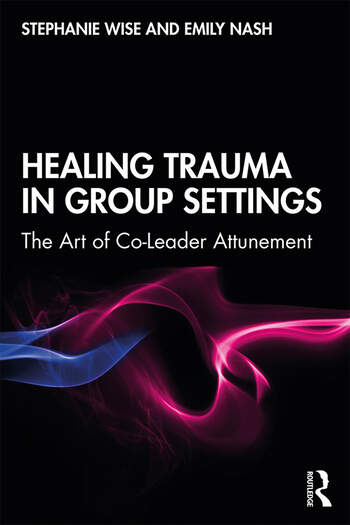 Healing Trauma in Group Settings The Art of Co-Leader Attunement book cover