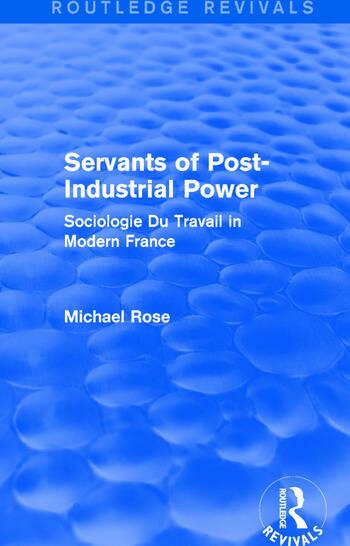 Revival: Servants of Post Industrial Power (1979) Sociogie Du Travail in Modern France book cover