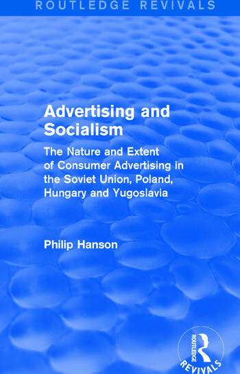 Advertising and socialism: The nature and extent of consumer advertising in the Soviet Union, Poland The nature and extent of consumer advertising in the Soviet Union, Poland book cover