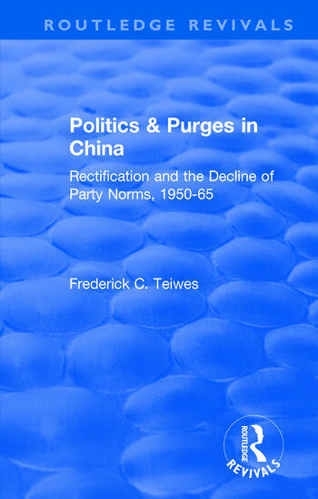 Revival: Politics and Purges in China (1980) Rectification and the Decline of Party Norms, 1950-65 book cover