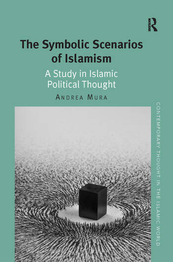 The Symbolic Scenarios of Islamism A Study in Islamic Political Thought book cover