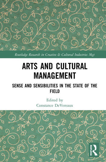 Arts and Cultural Management Sense and Sensibilities in the State of the Field book cover