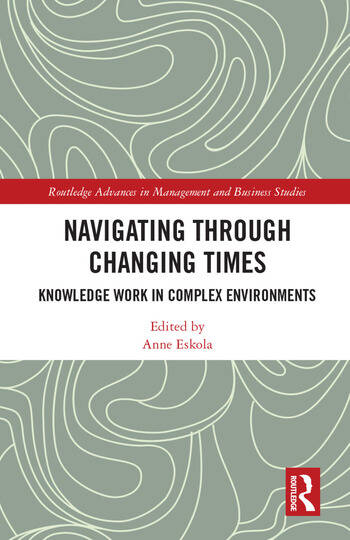 Navigating Through Changing Times Knowledge Work in Complex Environments book cover