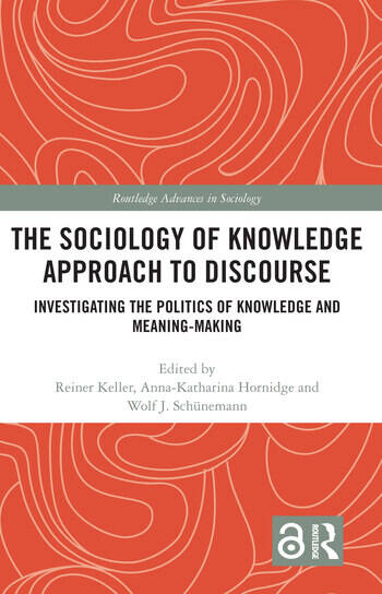 The Sociology of Knowledge Approach to Discourse Investigating the Politics of Knowledge and Meaning-making. book cover