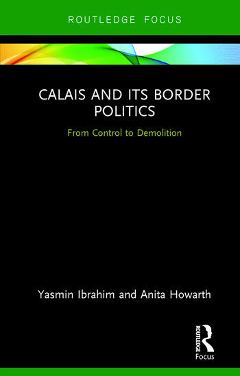 Calais and its Border Politics From Control to Demolition book cover