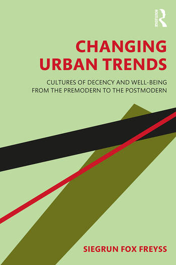 Changing Urban Trends Cultures of Decency and Well-being from the Premodern to the Postmodern book cover