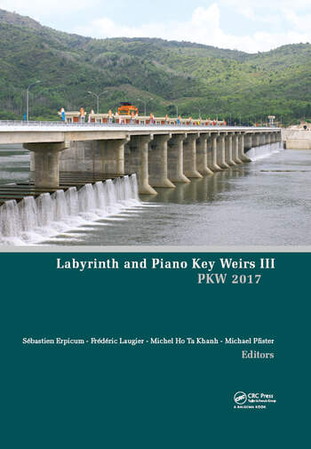 Labyrinth and Piano Key Weirs III Proceedings of the 3rd International Workshop on Labyrinth and Piano Key Weirs (PKW 2017), February 22-24, 2017, Qui Nhon, Vietnam book cover