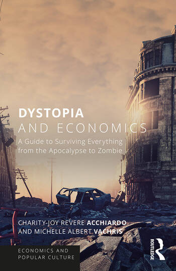 Dystopia and Economics A Guide to Surviving Everything from the Apocalypse to Zombies book cover