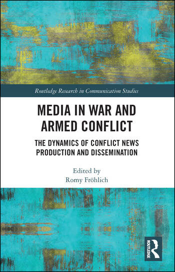 Media in War and Armed Conflict Dynamics of Conflict News Production and Dissemination book cover