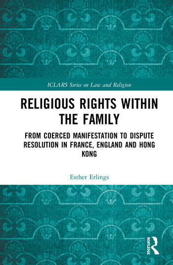 Religious Rights within the Family From Coerced Manifestation to Dispute Resolution in France, England and Hong Kong book cover