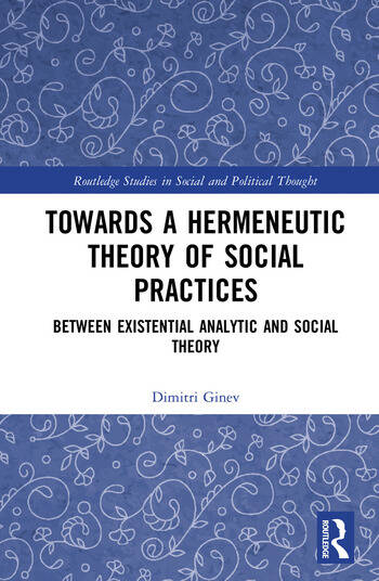 Toward a Hermeneutic Theory of Social Practices Between Existential Analytic and Social Theory book cover