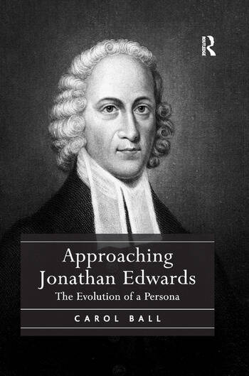 Approaching Jonathan Edwards The Evolution of a Persona book cover