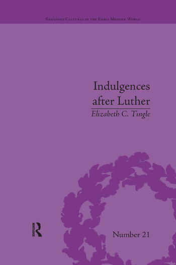 Indulgences after Luther Pardons in Counter-Reformation France, 1520–1720 book cover