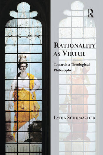 Rationality as Virtue Towards a Theological Philosophy book cover