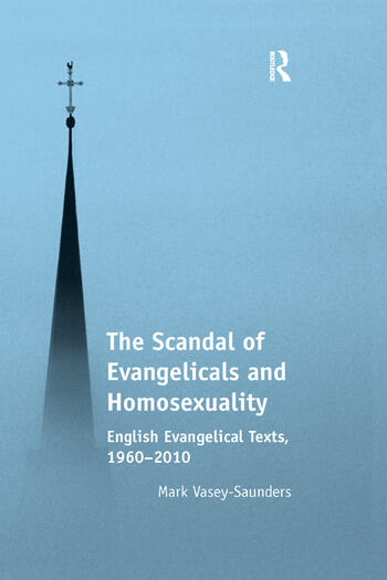 The Scandal of Evangelicals and Homosexuality English Evangelical Texts, 1960–2010 book cover