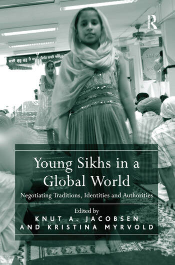 Young Sikhs in a Global World Negotiating Traditions, Identities and Authorities book cover