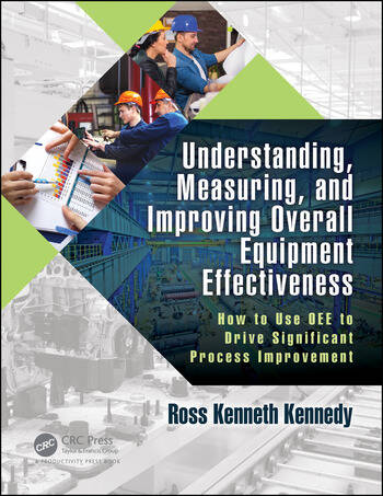 Understanding, Measuring, and Improving Overall Equipment Effectiveness How to Use OEE to Drive Significant Process Improvement book cover