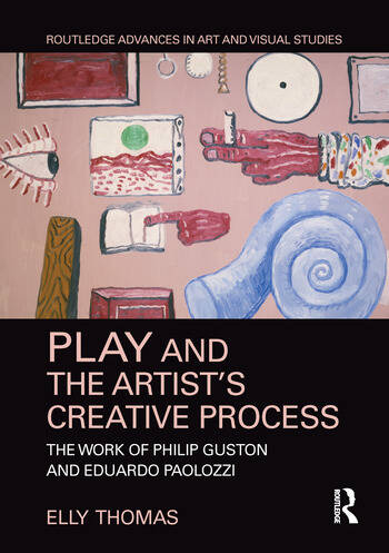 Play and the Artist's Creative Process The Work of Philip Guston and Eduardo Paolozzi book cover
