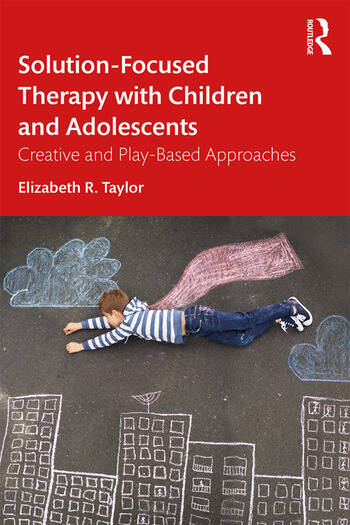 Solution-Focused Therapy with Children and Adolescents Creative and Play-Based Approaches book cover