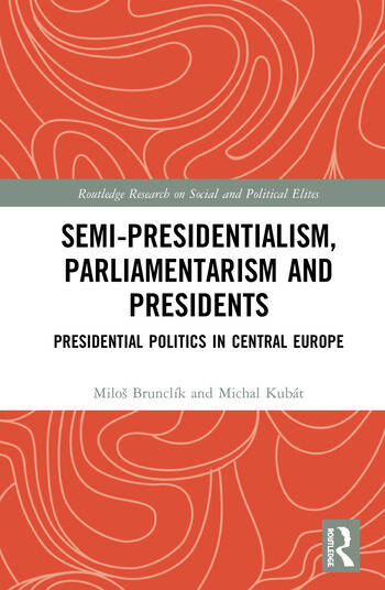 Semi-presidentialism, Parliamentarism and Presidents Presidential Politics in Central Europe book cover
