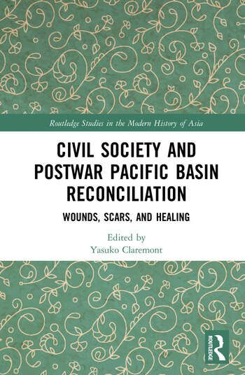 Civil Society and Postwar Pacific Basin Reconciliation Wounds, Scars, and Healing book cover