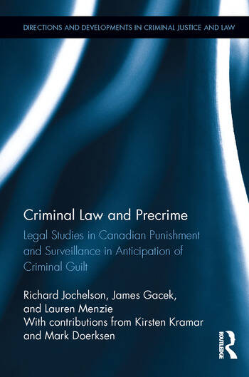 Criminal Law and Precrime Legal Studies in Canadian Punishment and Surveillance in Anticipation of Criminal Guilt book cover