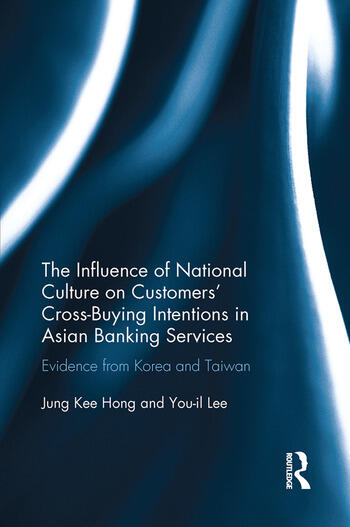 The Influence of National Culture on Customers' Cross-Buying Intentions in Asian Banking Services Evidence from Korea and Taiwan book cover