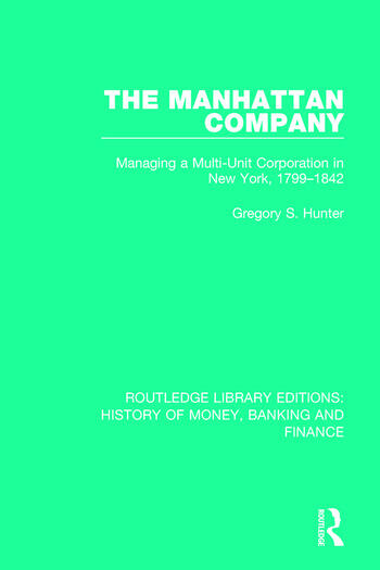 The Manhattan Company Managing a Multi-Unit Corporation in New York, 1799-1842 book cover
