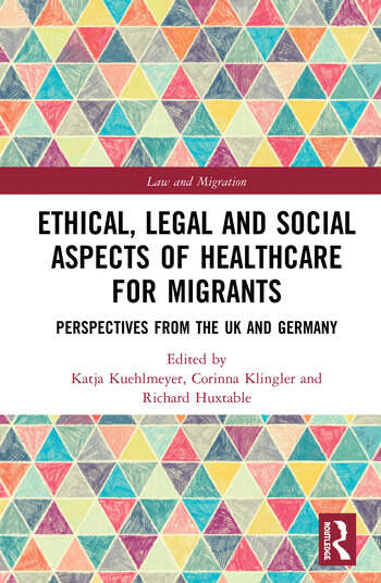 Ethical, Legal and Social Aspects of Healthcare for Migrants Perspectives from the UK and Germany book cover