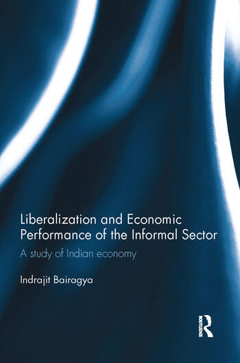 Liberalization and Economic Performance of the Informal Sector A study of Indian Economy book cover