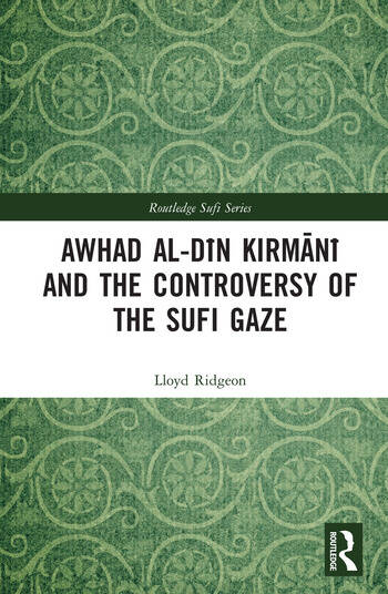 Awhad al-Dīn Kirmānī and the Controversy of the Sufi Gaze book cover
