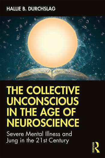 The Collective Unconscious in the Age of Neuroscience Severe Mental Illness and Jung in the 21st Century book cover