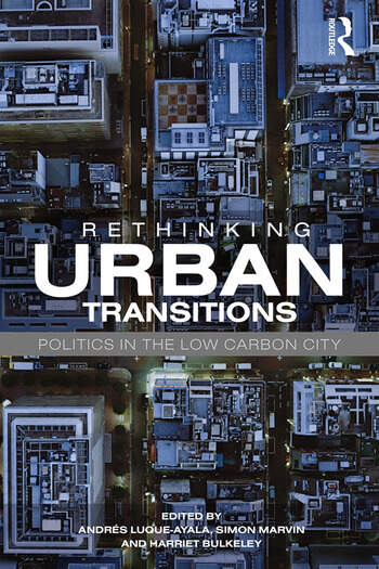 Rethinking Urban Transitions Politics in the Low Carbon City book cover